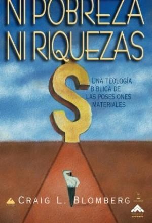 Ni pobreza, ni riquezas: Una teología bíblica de las posesiones materiales