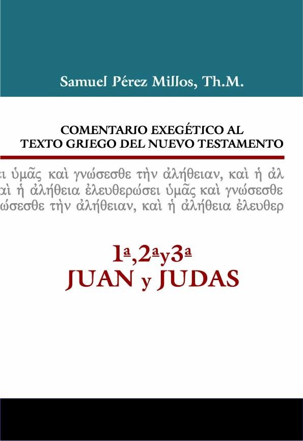 18. COMENTARIO EXEGÉTICO AL TEXTO GRIEGO DEL NUEVO TESTAMENTO: 1ª, 2ª, 3ª JUAN Y JUDAS