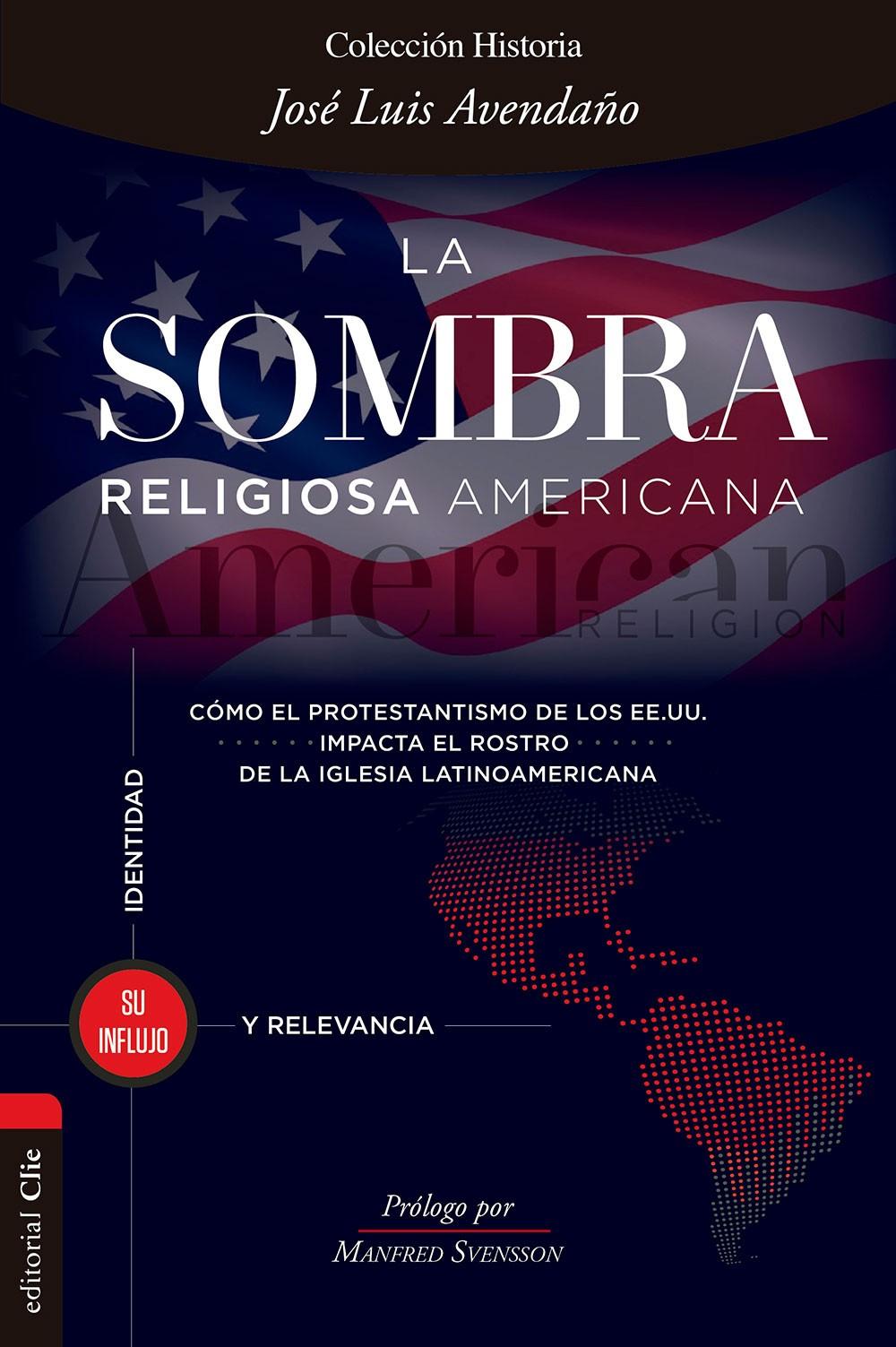 La sombra religiosa americana. Cómo el protestantismo de los EE. UU. impacta el rostro de la iglesia latinoamericana