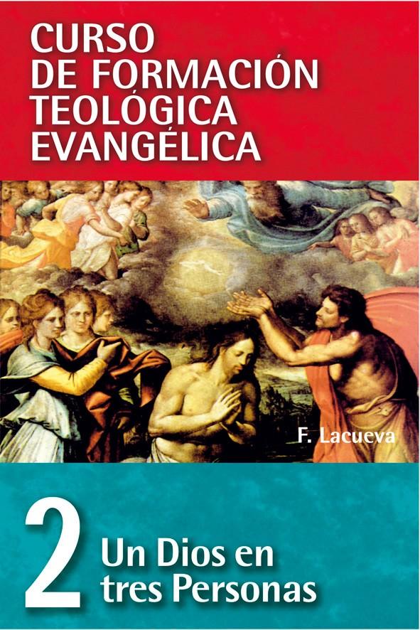 02. Curso de Formación Teológica Evangélica: Un Dios en Tres Personas