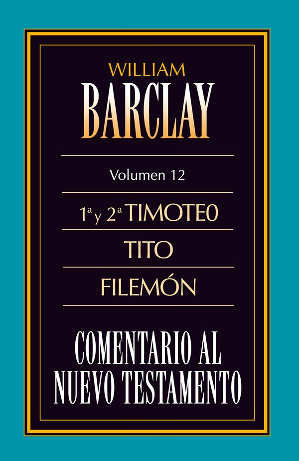 12. Comentario al Nuevo Testamento de William Barclay: 1ª y 2ª Timoteo, Tito, Filemón