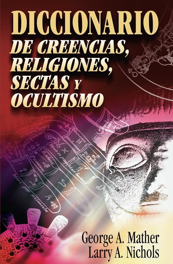 Diccionario de creencias, religiones, sectas y ocultismo
