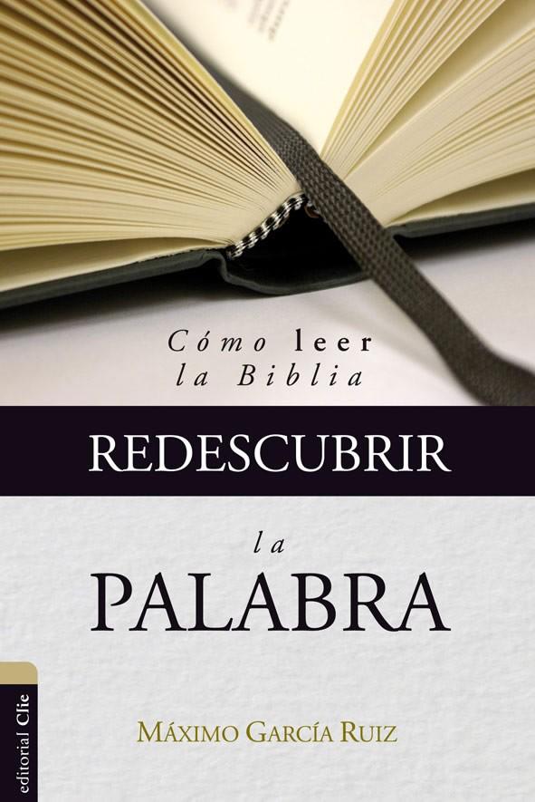 Redescubrir la Palabra: Cómo leer la Biblia.