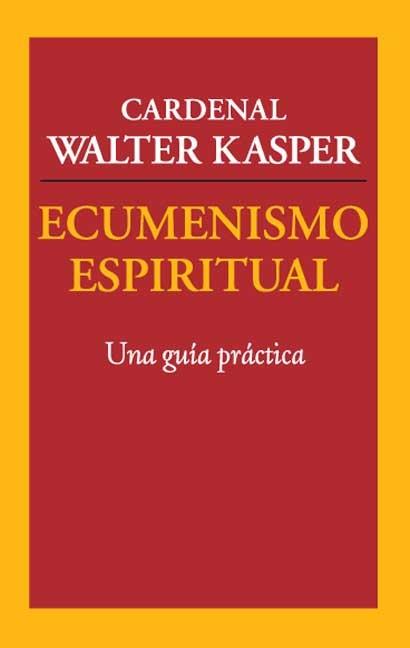 Ecumenismo espiritual: Una guía práctica