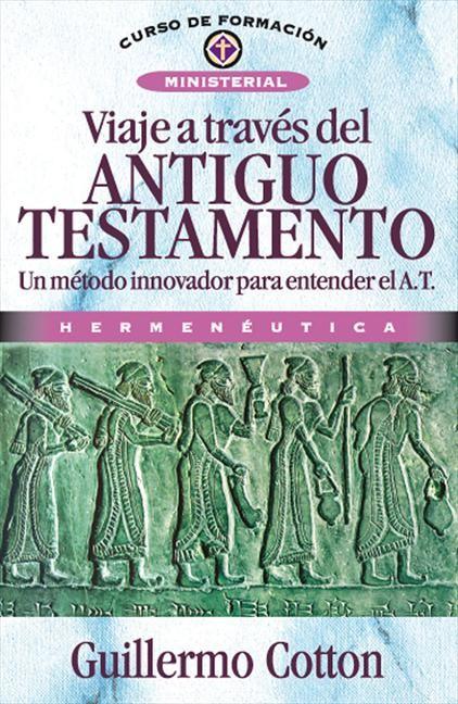 Viaje a través del Antiguo Testamento Un método innovador para entender el A. T.