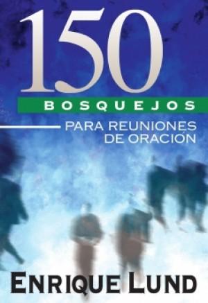 150 Bosquejos para Reuniones de Oración