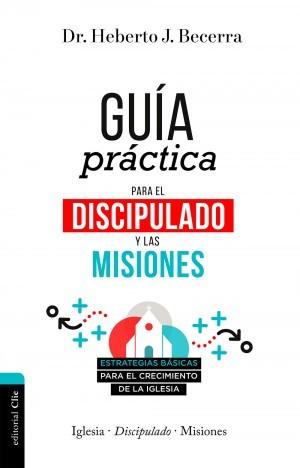Guía práctica para el discipulado y las misiones
