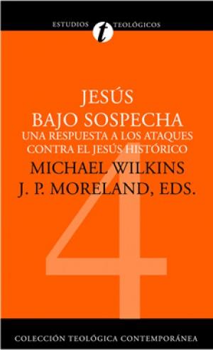 04. Jesús bajo sospecha: Una respuesta a los ataques contra el Jesús histórico