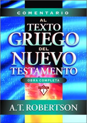 Comentario al texto griego del Nuevo Testamento: Obra completa 6 en 1