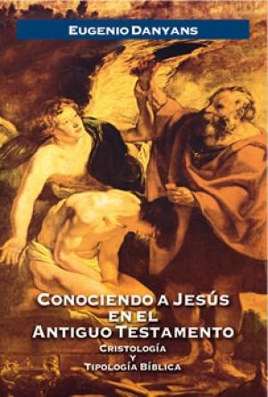 Conociendo a Jesús en el Antiguo Testamento Cristología y tipología bíblica
