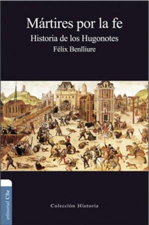 Mártires por la fe. Historia de los Hugonotes