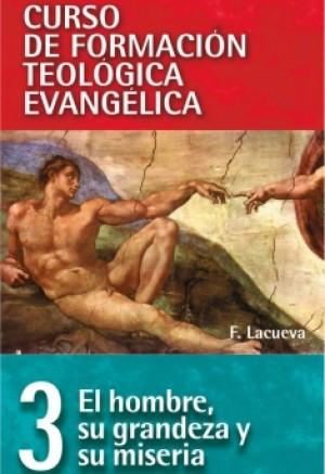 03. Curso de Formación Teológica Evangélica 3: El hombre, su grandeza y su miseria