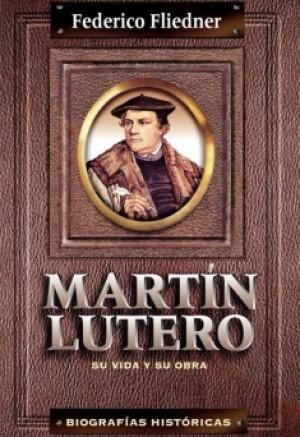 Martín Lutero Su vida y su obra