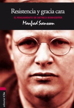 El pensamiento de Dietrich Bonhoeffer Resistencia y gracia cara
