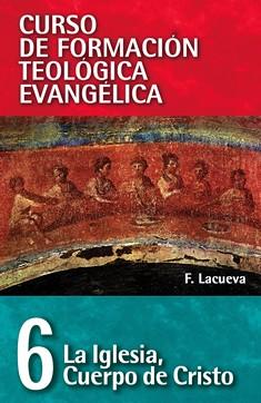 06. Curso de Formación Teológica Evangélica: La Iglesia, Cuerpo de Cristo