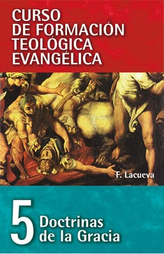 05. Curso de Formación Teológica Evangélica: Doctrinas de la Gracia