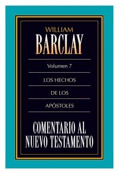 07. Comentario al Nuevo Testamento de William Barclay: Los Hechos de los Apóstoles