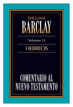 13. Comentario al Nuevo Testamento de William Barclay: Hebreos