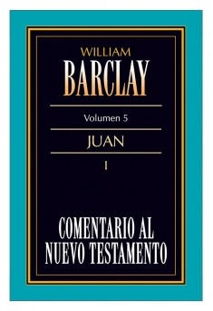 05. Comentario al Nuevo Testamento de William Barclay: Juan I