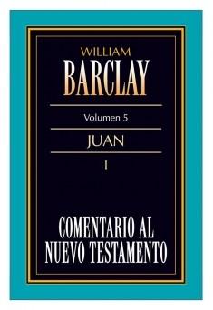 05. Comentario al Nuevo Testamento de William Barclay: Juan I
