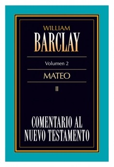 02. Comentario al Nuevo Testamento de William Barclay: Mateo II