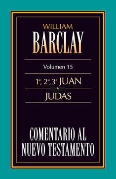 15. Comentario al Nuevo Testamento de William Barclay : 1ª, 2ª, 3ª Juan y Judas
