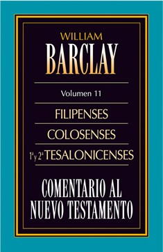 11. Comentario al Nuevo Testamento de William Barclay: Filipenses Colosenses 1ª y 2ª Tesalonicenses