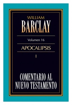 16. Comentario al Nuevo Testamento de William Barclay: Apocalipsis I