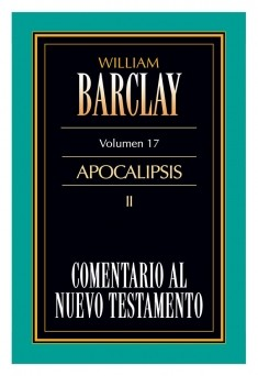 17. Comentario al Nuevo Testamento de William Barclay: Apocalipsis II