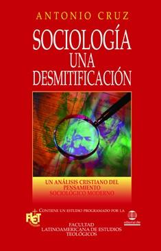 Sociología: Una desmitificación. Un análisis cristiano de la sociología moderna
