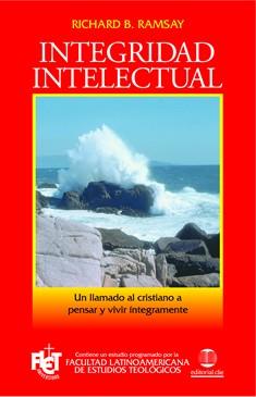 Integridad intelectual: Un llamado al cristiano a pensar y vivir íntegramente