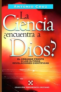 La Ciencia ¿Encuentra a Dios? El Creador frente a las últimas revelaciones científicas