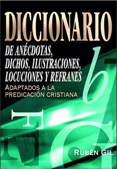 Diccionario de anécdotas, dichos, ilustraciones, locuciones y refranes