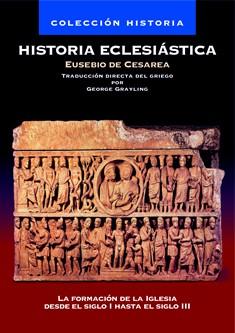 Historia Eclesiástica de Eusebio: Siglo I hasta el siglo III