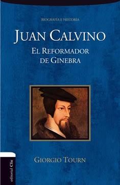 Juan Calvino. El reformador de Ginebra