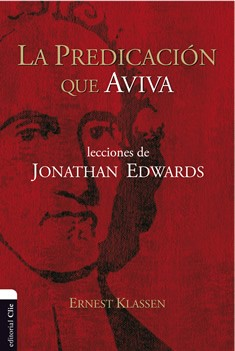 La predicación que aviva. Lecciones de Jonathan Edwards