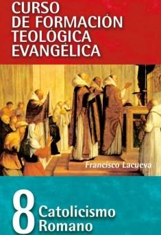 08. Curso de Formación Teológica Evangélica: Catolicismo Romano